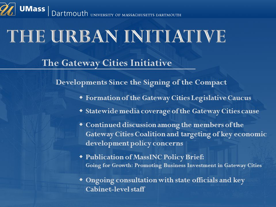 The Gateway Cities Initiative Developments Since the Signing of the Compact  Formation of the Gateway Cities Legislative Caucus  Statewide media cov