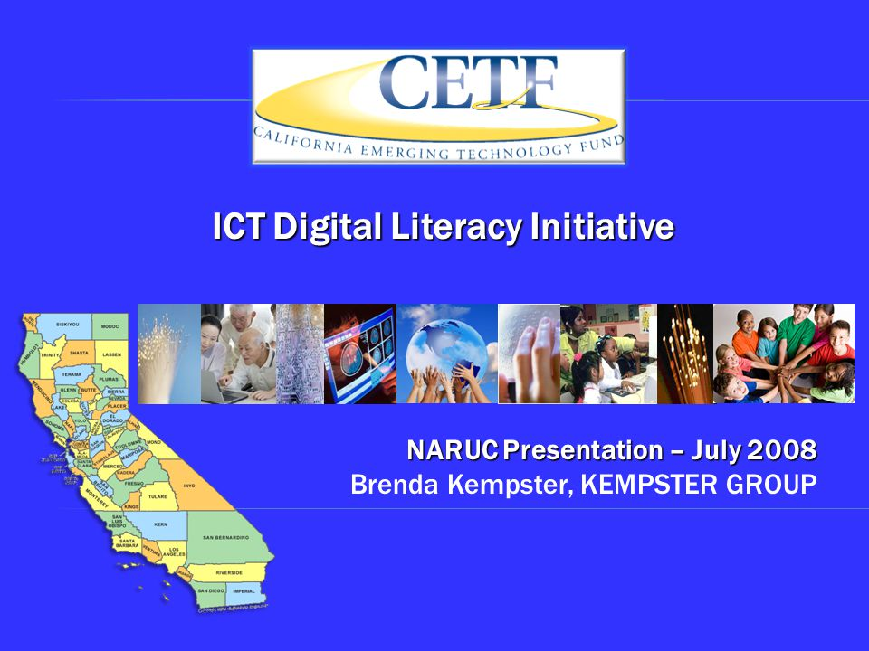 NARUC Presentation – July 2008 NARUC Presentation – July 2008 Brenda Kempster, KEMPSTER GROUP ICT Digital Literacy Initiative