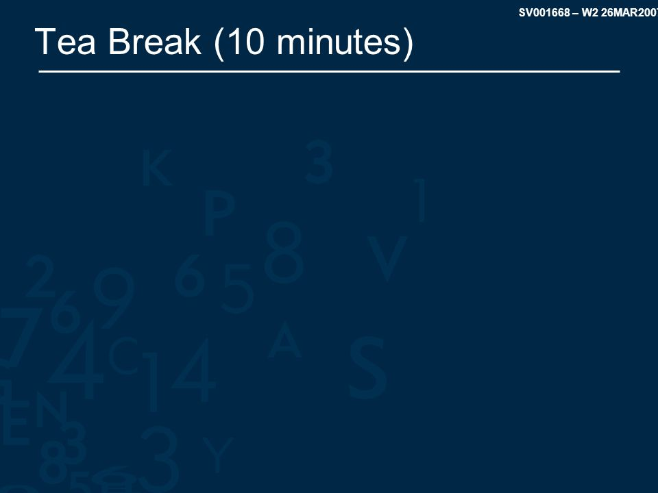 SV001668 – W2 26MAR2007 Tea Break (10 minutes)