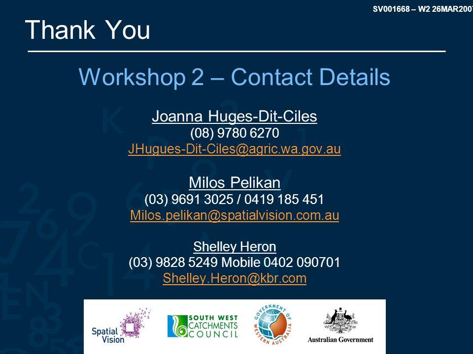 SV001668 – W2 26MAR2007 Thank You Workshop 2 – Contact Details Joanna Huges-Dit-Ciles (08) 9780 6270 JHugues-Dit-Ciles@agric.wa.gov.au Milos Pelikan (