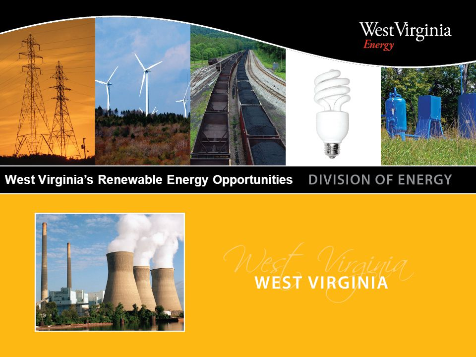 WEST VIRGINIA DIVISION OF ENERGY West Virginia's Renewable Energy Opportunities