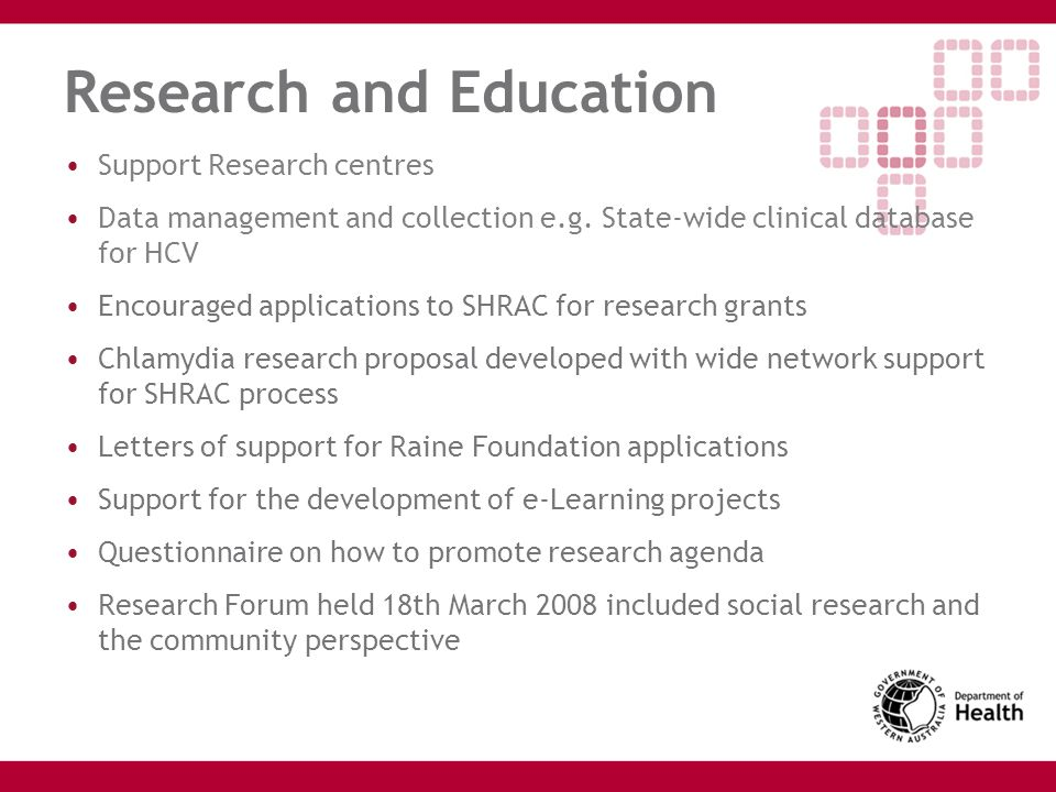 Research and Education Support Research centres Data management and collection e.g. State-wide clinical database for HCV Encouraged applications to SH