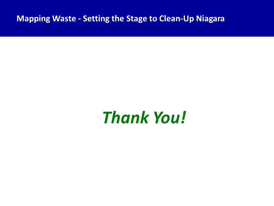 Thank You! Mapping Waste - Setting the Stage to Clean-Up Niagara