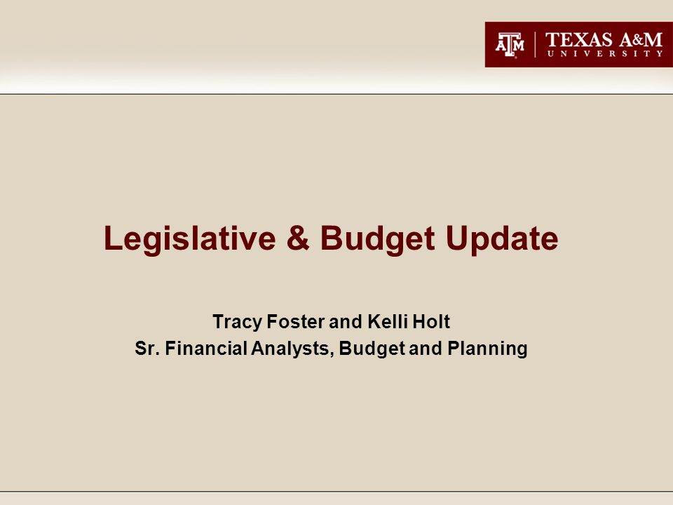 Legislative & Budget Update Tracy Foster and Kelli Holt Sr. Financial Analysts, Budget and Planning