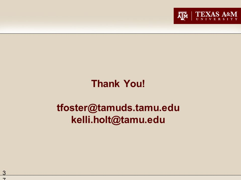 37 Thank You! tfoster@tamuds.tamu.edu kelli.holt@tamu.edu