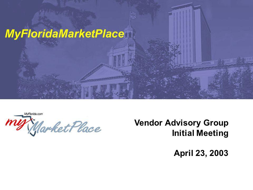 Vendor Advisory Group Initial Meeting April 23, 2003 MyFloridaMarketPlace
