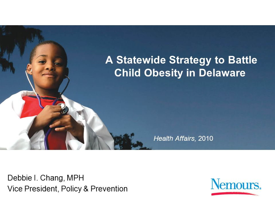 1 Health Affairs, 2010 A Statewide Strategy to Battle Child Obesity in Delaware Debbie I.