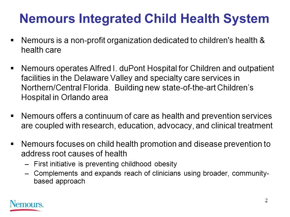 2 Nemours Integrated Child Health System  Nemours is a non-profit organization dedicated to children s health & health care  Nemours operates Alfred I.