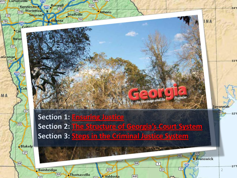 Section 1: Ensuring Justice Ensuring JusticeEnsuring Justice Section 2: The Structure of Georgia's Court System The Structure of Georgia's Court Syste