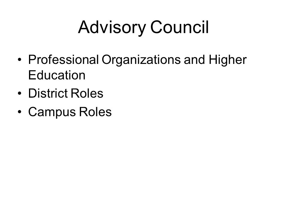 Advisory Council Professional Organizations and Higher Education District Roles Campus Roles