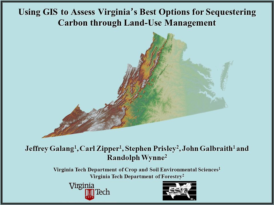 Using GIS to Assess Virginia ' s Best Options for Sequestering Carbon through Land-Use Management Jeffrey Galang 1, Carl Zipper 1, Stephen Prisley 2,