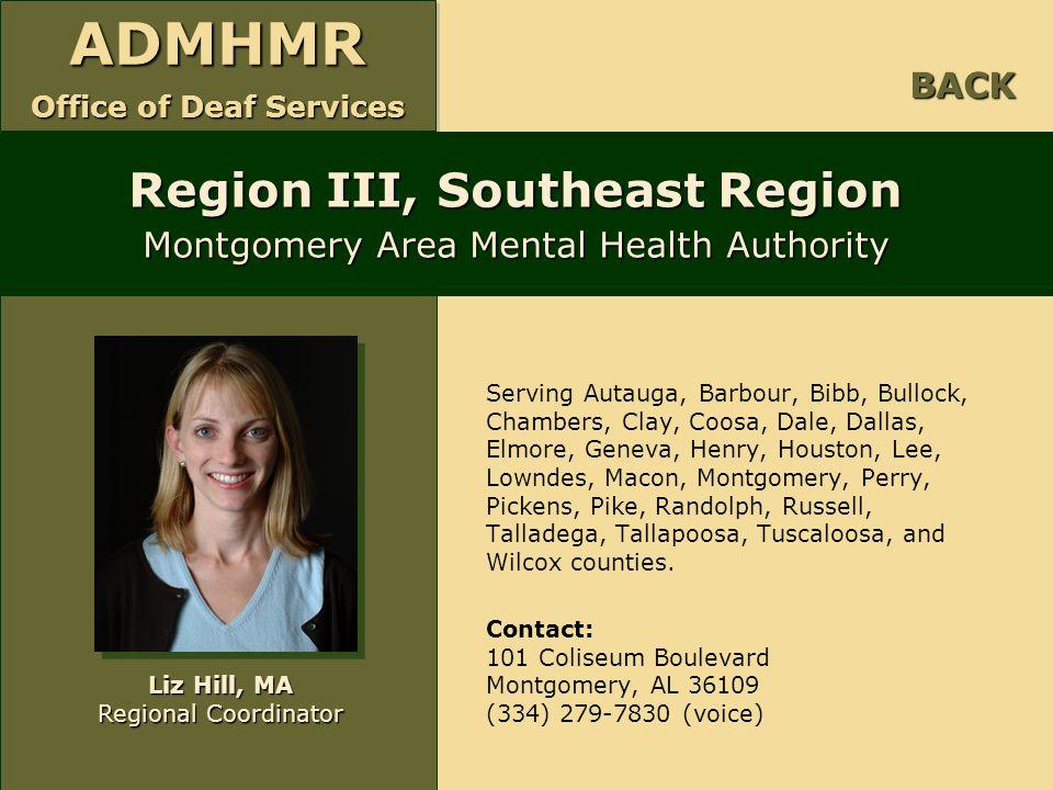 ADMHMR Office of Deaf Services ADMHMR Serving Autauga, Barbour, Bibb, Bullock, Chambers, Clay, Coosa, Dale, Dallas, Elmore, Geneva, Henry, Houston, Le