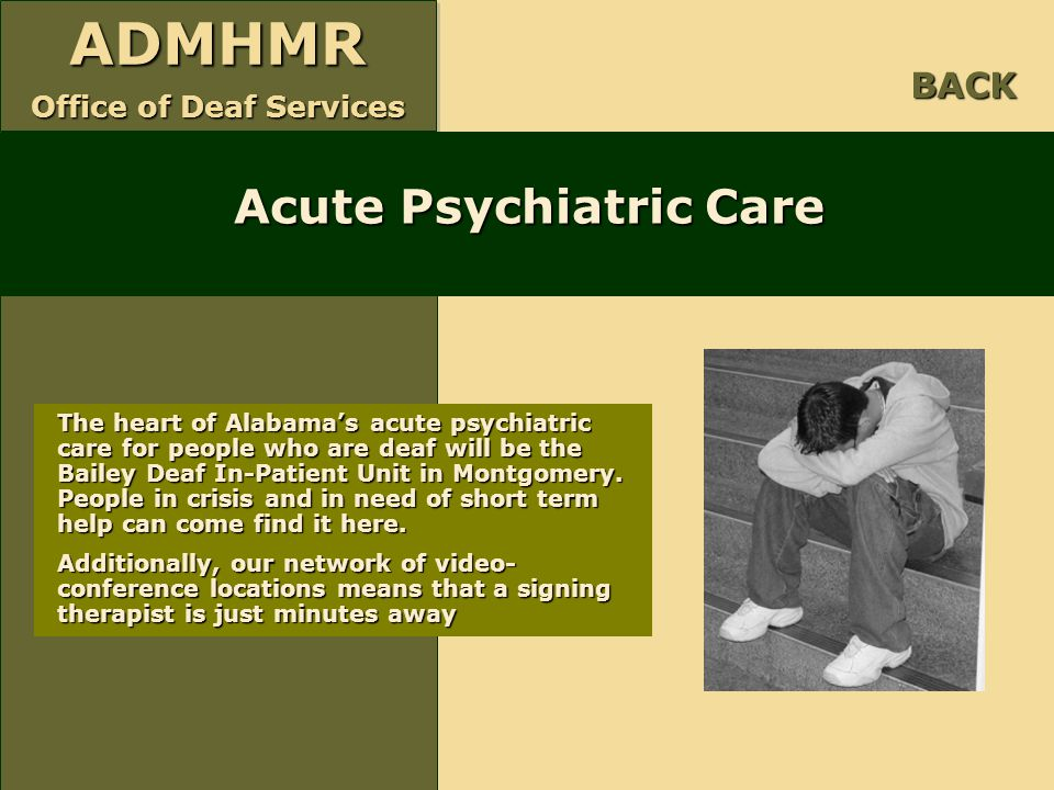 ADMHMR Office of Deaf Services ADMHMR Acute Psychiatric Care BACK The heart of Alabama's acute psychiatric care for people who are deaf will be the Ba