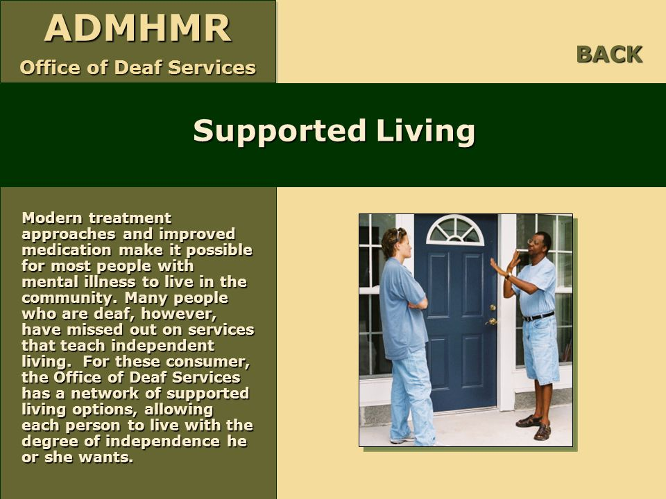 ADMHMR Office of Deaf Services ADMHMR Supported Living BACK Modern treatment approaches and improved medication make it possible for most people with