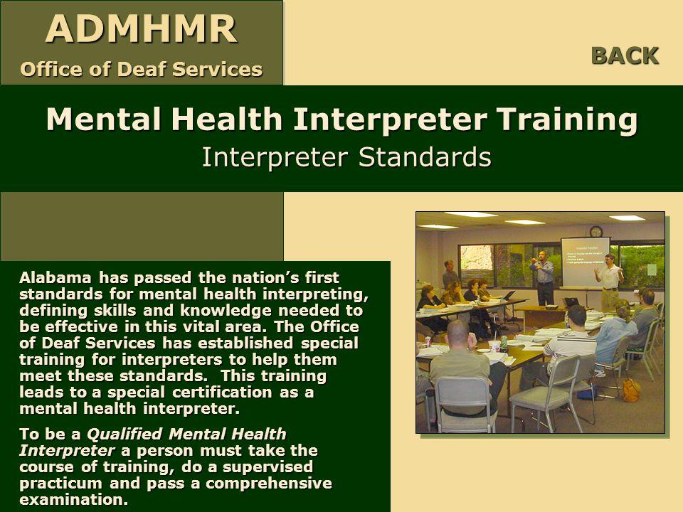 ADMHMR Office of Deaf Services ADMHMR Mental Health Interpreter Training Interpreter Standards BACK Alabama has passed the nation's first standards fo