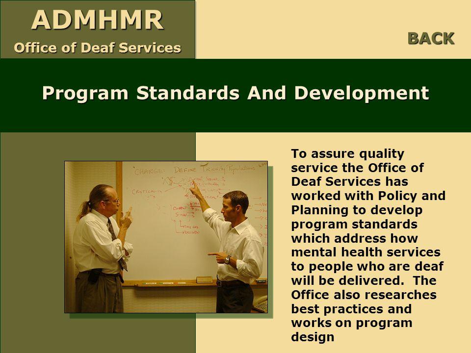ADMHMR Office of Deaf Services ADMHMR Program Standards And Development BACK To assure quality service the Office of Deaf Services has worked with Pol