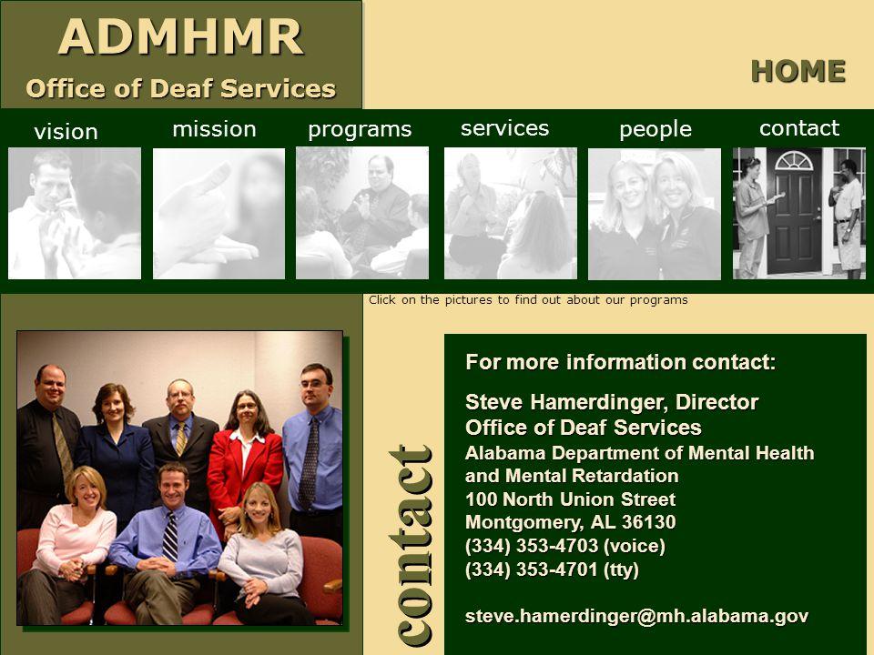 ADMHMR Office of Deaf Services ADMHMR For more information contact: Steve Hamerdinger, Director Office of Deaf Services Alabama Department of Mental H