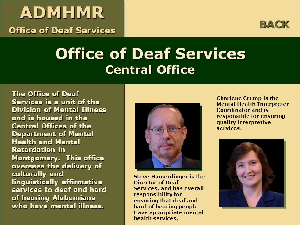 ADMHMR Office of Deaf Services ADMHMR Office of Deaf Services Central Office The Office of Deaf Services is a unit of the Division of Mental Illness a