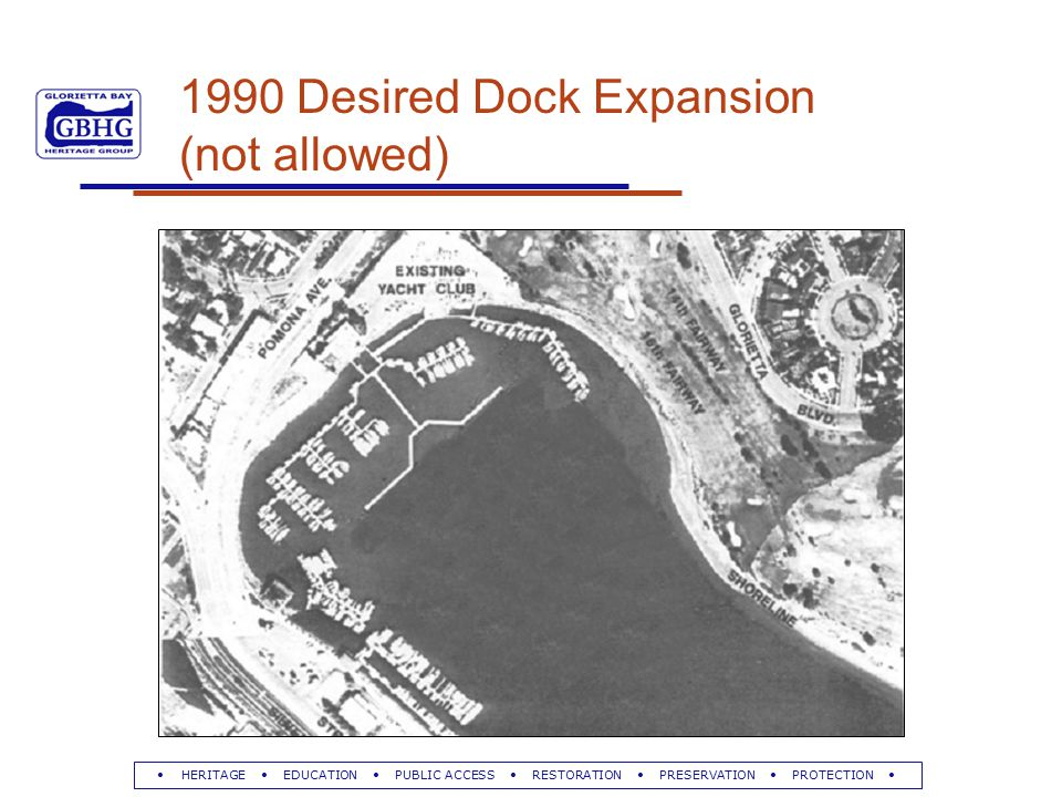 HERITAGE EDUCATION PUBLIC ACCESS RESTORATION PRESERVATION PROTECTION 1990 Desired Dock Expansion (not allowed)