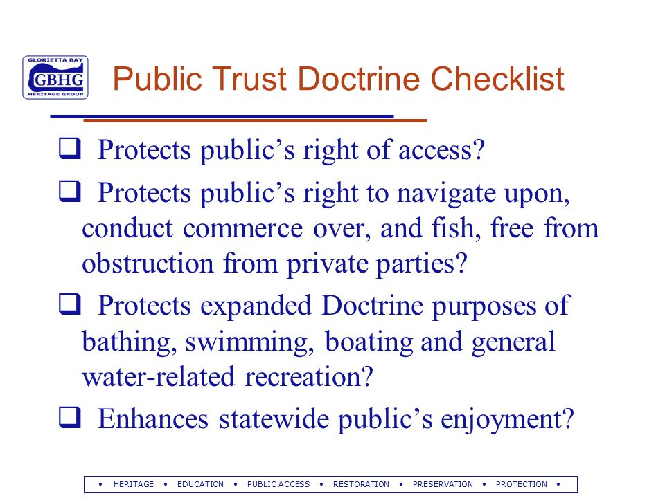 HERITAGE EDUCATION PUBLIC ACCESS RESTORATION PRESERVATION PROTECTION Public Trust Doctrine Checklist  Protects public's right of access.