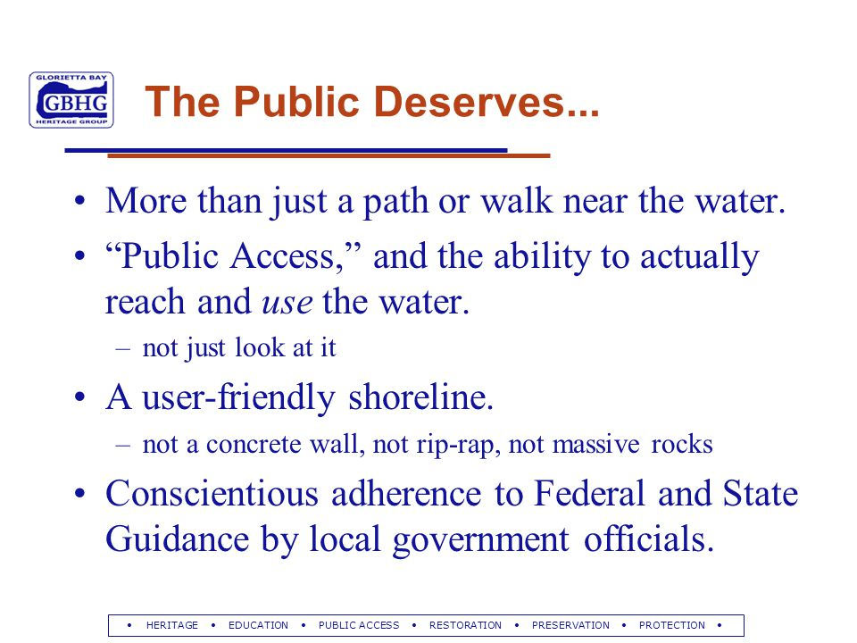 """HERITAGE EDUCATION PUBLIC ACCESS RESTORATION PRESERVATION PROTECTION The Public Deserves... More than just a path or walk near the water. """"Public Acce"""