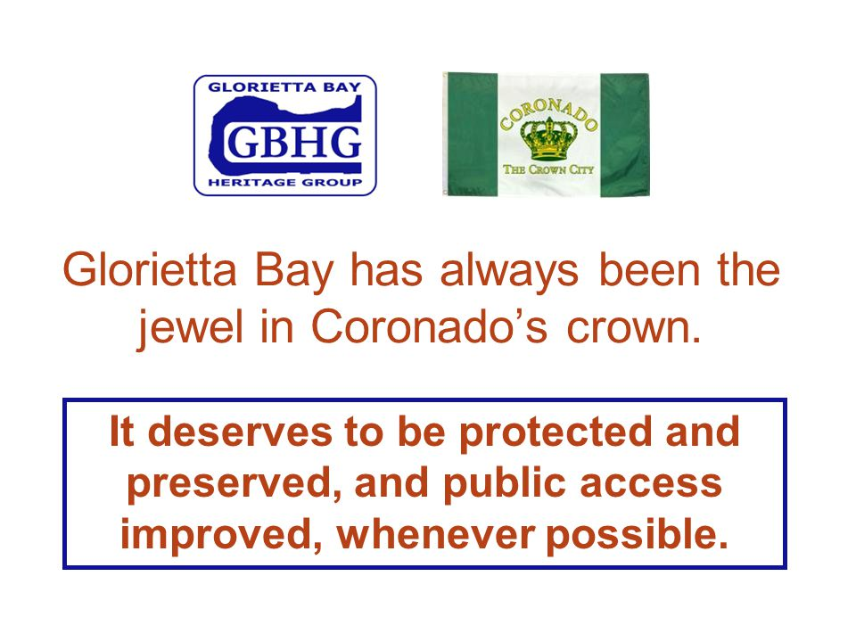 Glorietta Bay has always been the jewel in Coronado's crown. It deserves to be protected and preserved, and public access improved, whenever possible.