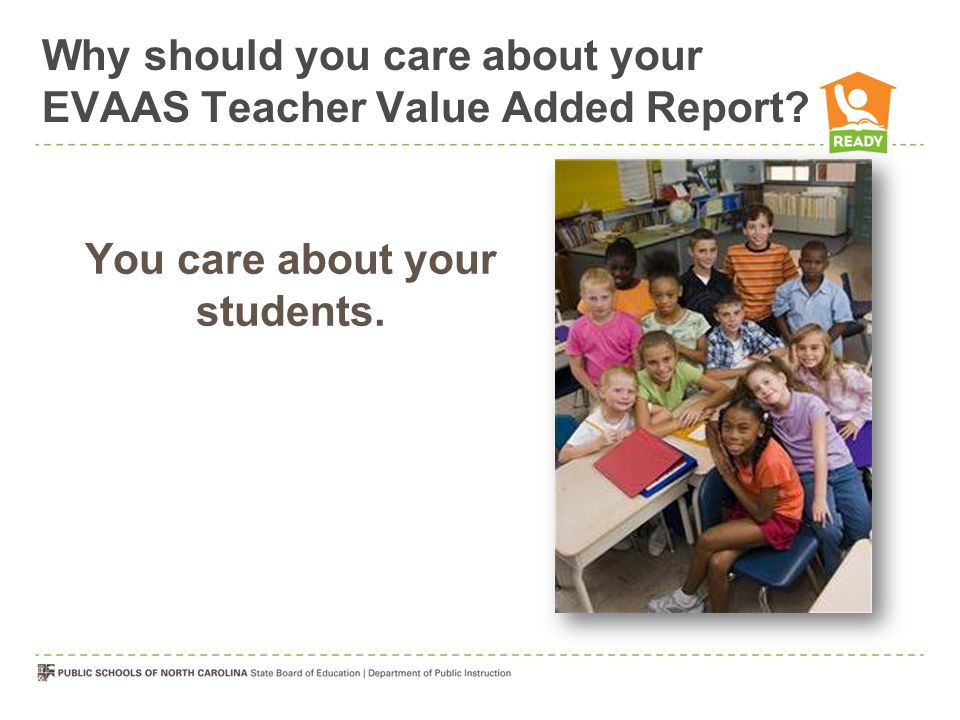 Why should you care about your EVAAS Teacher Value Added Report? You care about your students.