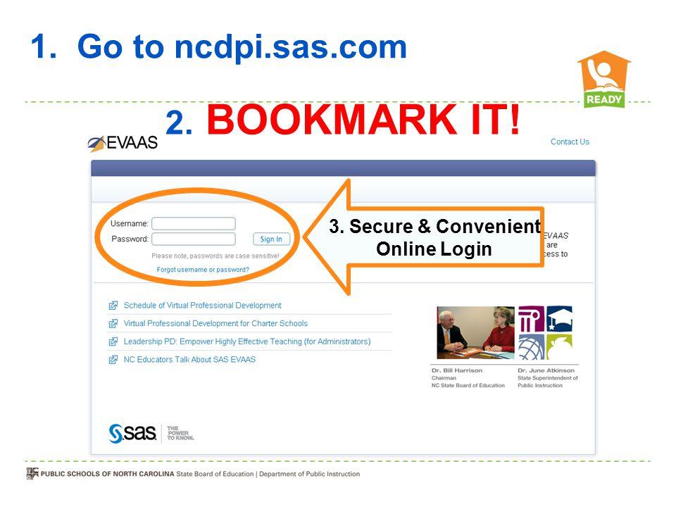 1. Go to ncdpi.sas.com 2. BOOKMARK IT! 3. Secure & Convenient Online Login
