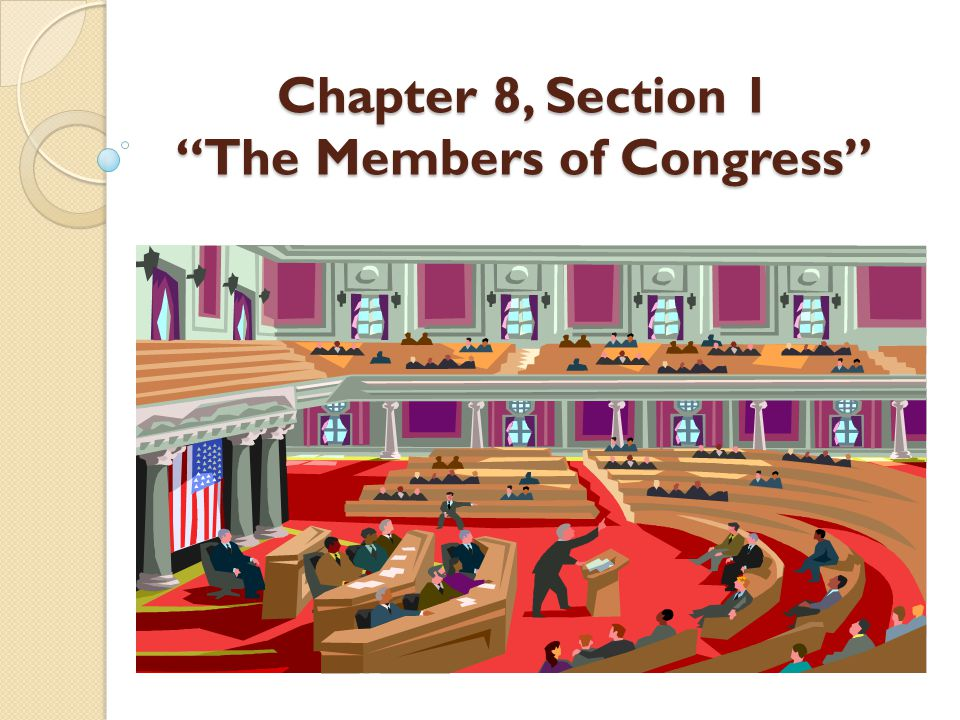 """Chapter 8, Section 1 """"The Members of Congress"""""""