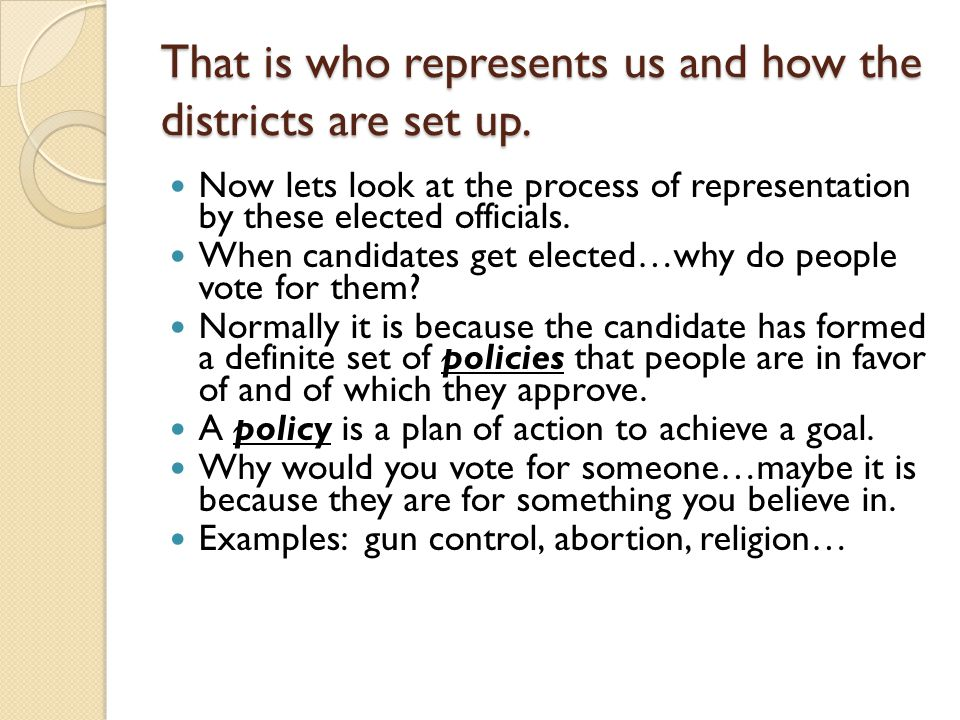 That is who represents us and how the districts are set up. Now lets look at the process of representation by these elected officials. When candidates