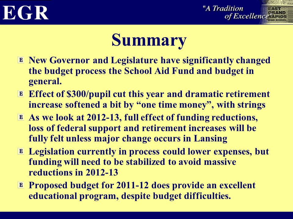 Summary New Governor and Legislature have significantly changed the budget process the School Aid Fund and budget in general.