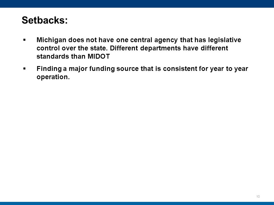 10 Setbacks:  Michigan does not have one central agency that has legislative control over the state.