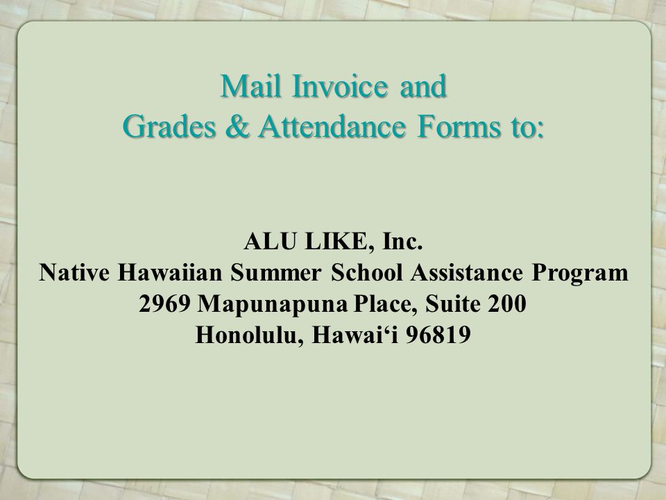 Mail Invoice and Grades & Attendance Forms to: ALU LIKE, Inc.