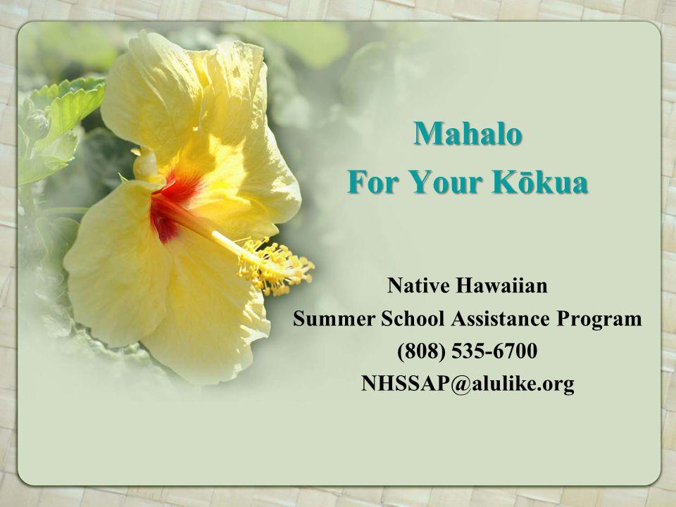 Mahalo For Your Kōkua Native Hawaiian Summer School Assistance Program (808) 535-6700 NHSSAP@alulike.org