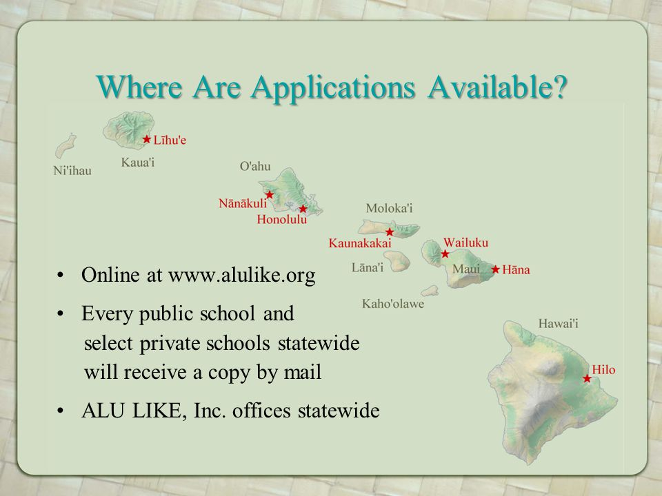 Where Are Applications Available? Online at www.alulike.org Every public school and select private schools statewide will receive a copy by mail ALU L