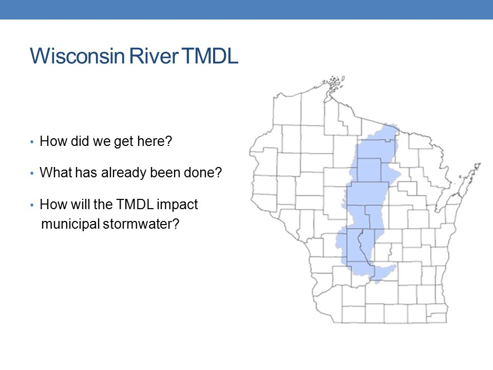 Wisconsin River TMDL How did we get here? What has already been done? How will the TMDL impact municipal stormwater?