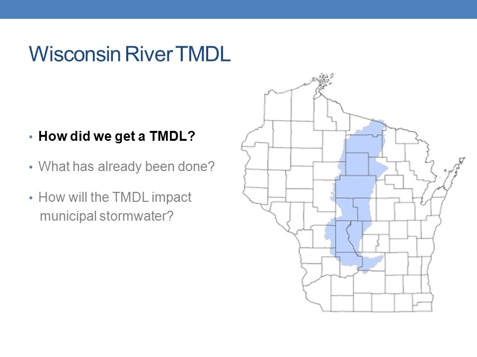 Wisconsin River TMDL How did we get a TMDL? What has already been done? How will the TMDL impact municipal stormwater?