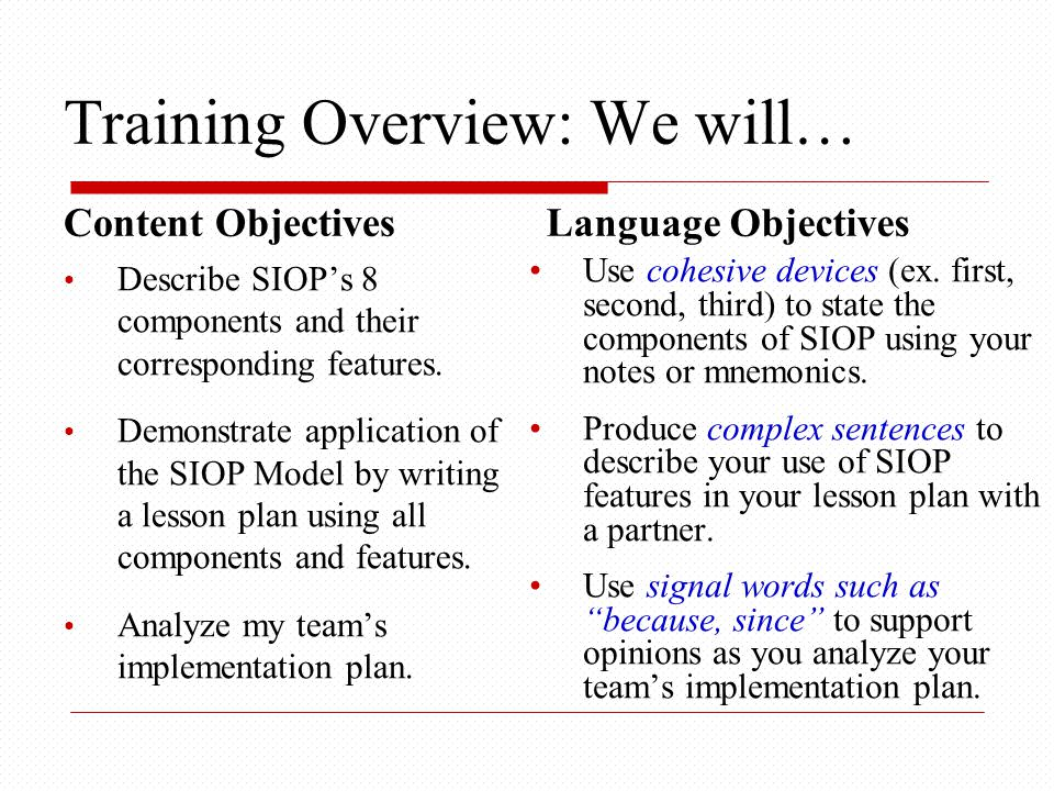 Training Overview: We will… Content Objectives Describe SIOP's 8 components and their corresponding features.