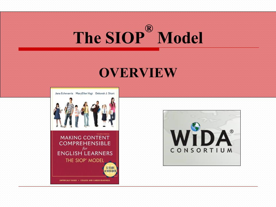 The SIOP ® Model OVERVIEW