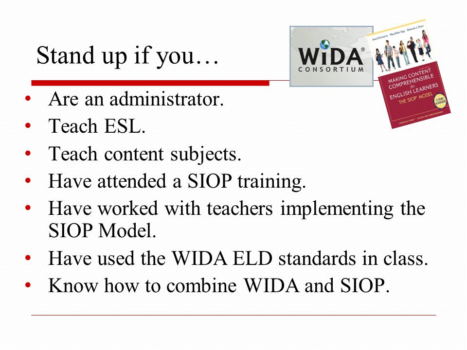 Stand up if you… 5 Are an administrator. Teach ESL.