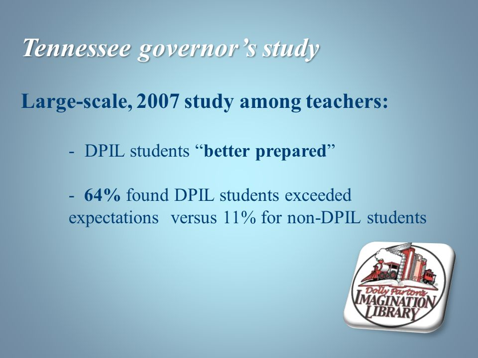 Tennessee governor's study Large-scale, 2007 study among teachers: - DPIL students better prepared - 64% found DPIL students exceeded expectations versus 11% for non-DPIL students