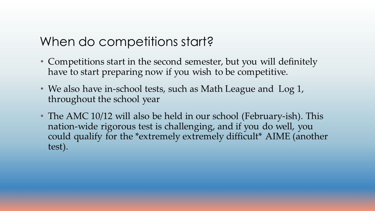 Competitions start in the second semester, but you will definitely have to start preparing now if you wish to be competitive.