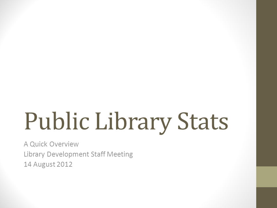 Public Library Stats A Quick Overview Library Development Staff Meeting 14 August 2012