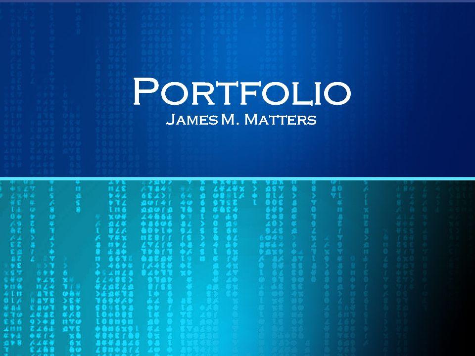 Portfolio James M. Matters Portfolio James M. Matters Portfolio James M. Matters Portfolio