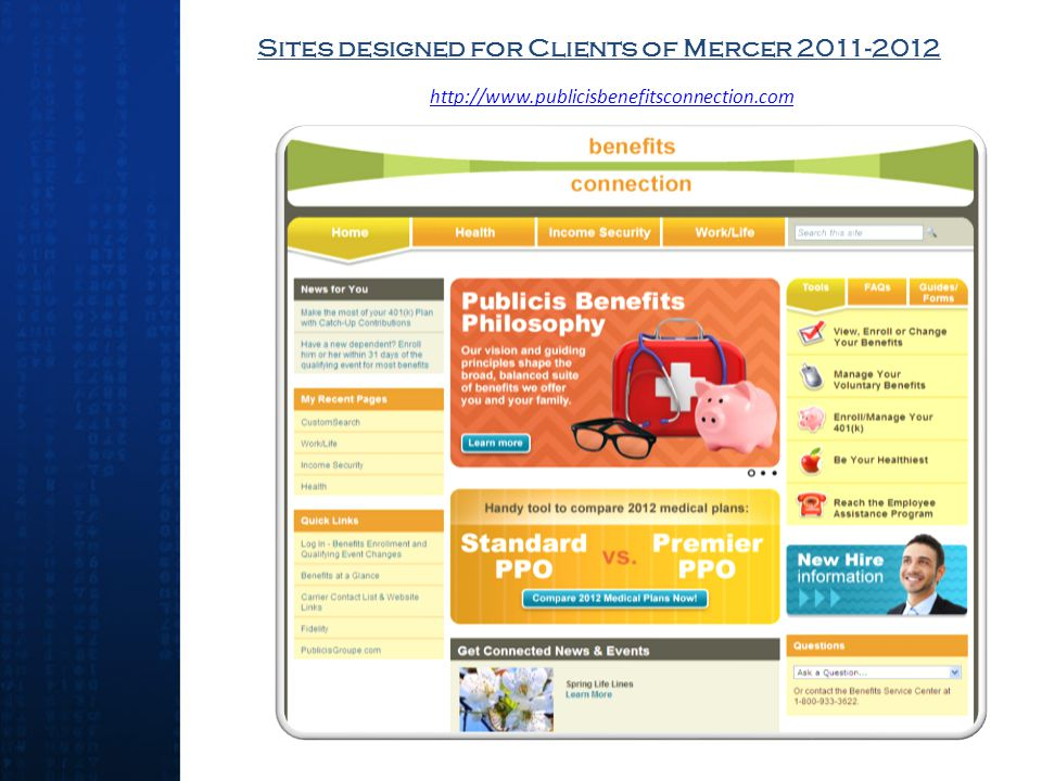 Sites designed for Clients of Mercer 2011-2012 http://www.publicisbenefitsconnection.com