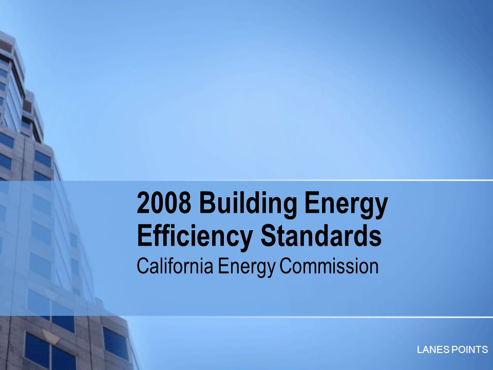 LANES POINTS 2008 Building Energy Efficiency Standards California Energy Commission