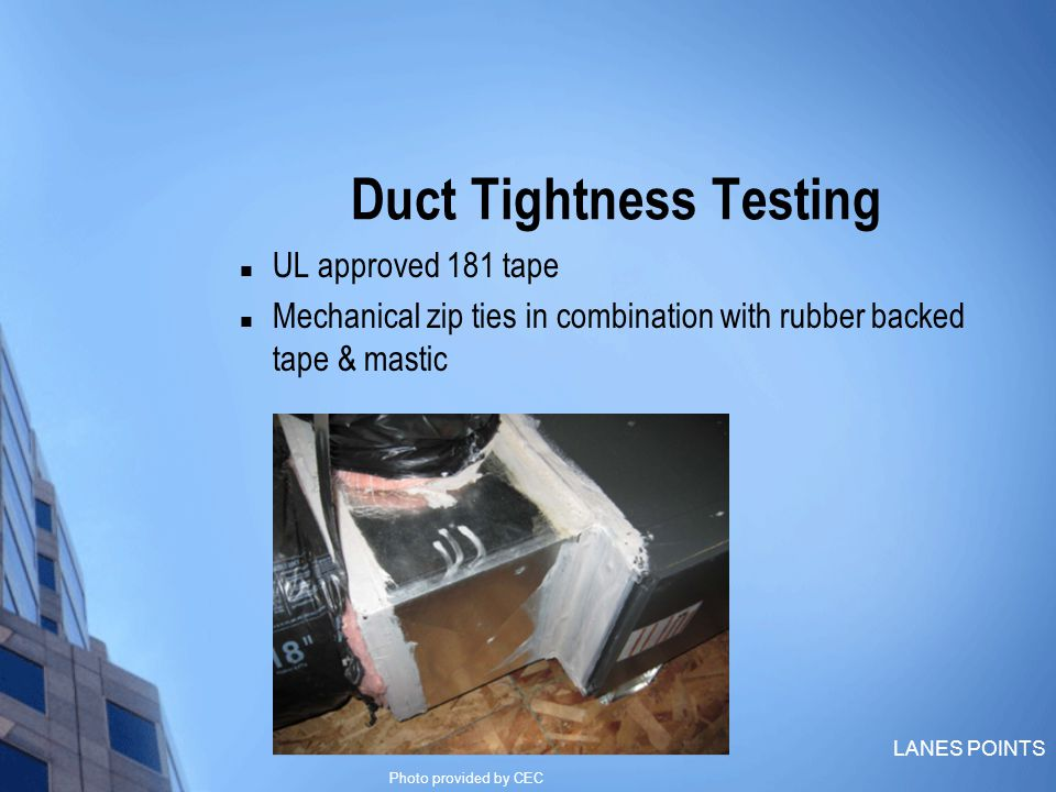 LANES POINTS Duct Tightness Testing UL approved 181 tape Mechanical zip ties in combination with rubber backed tape & mastic Photo provided by CEC