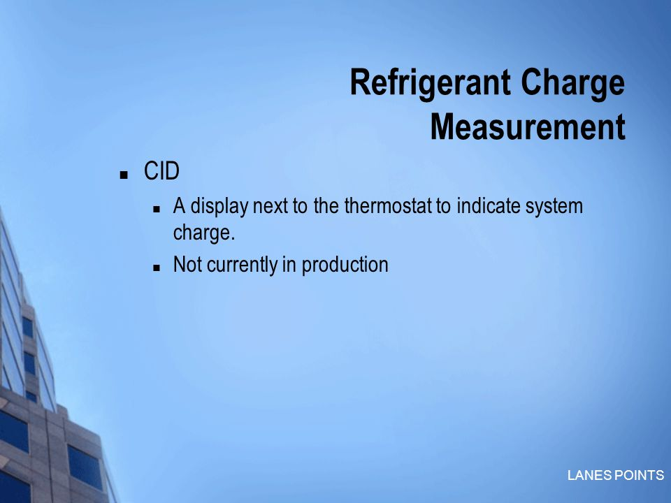 LANES POINTS Refrigerant Charge Measurement CID A display next to the thermostat to indicate system charge.
