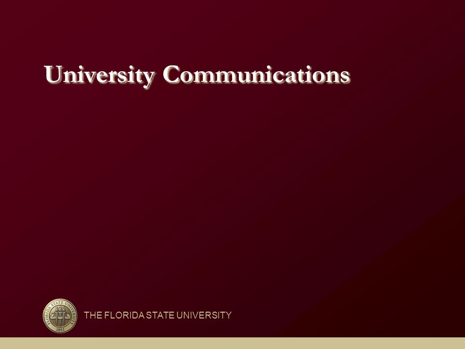 University Communications THE FLORIDA STATE UNIVERSITY