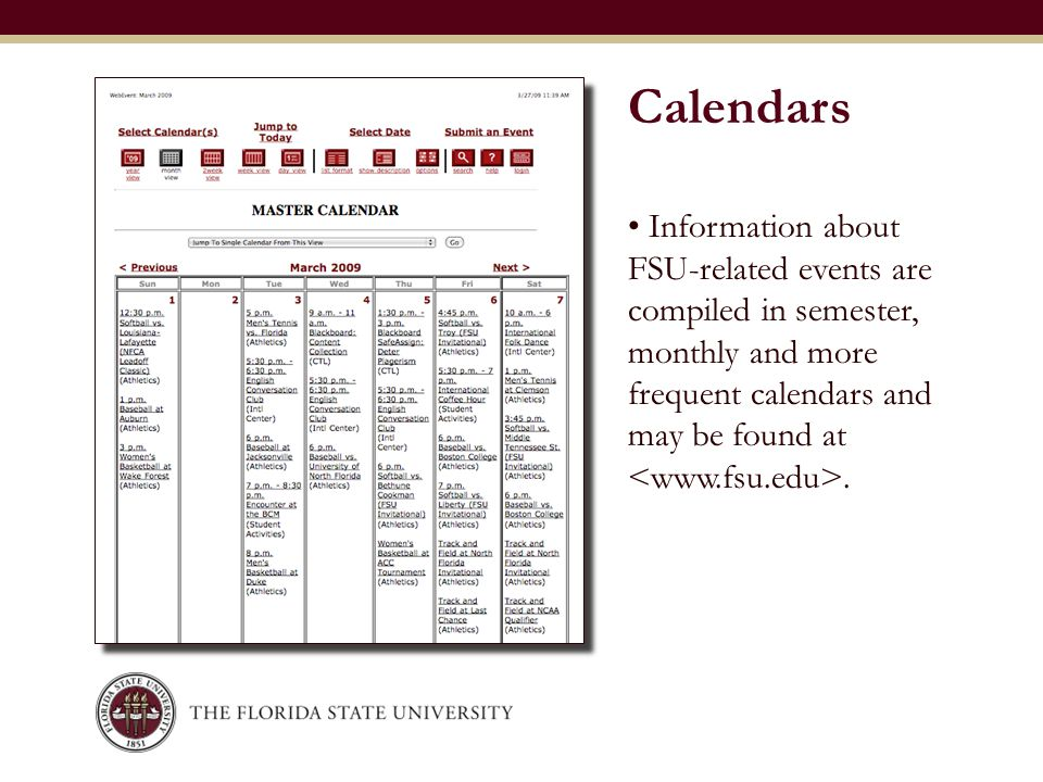 Information about FSU-related events are compiled in semester, monthly and more frequent calendars and may be found at. Calendars